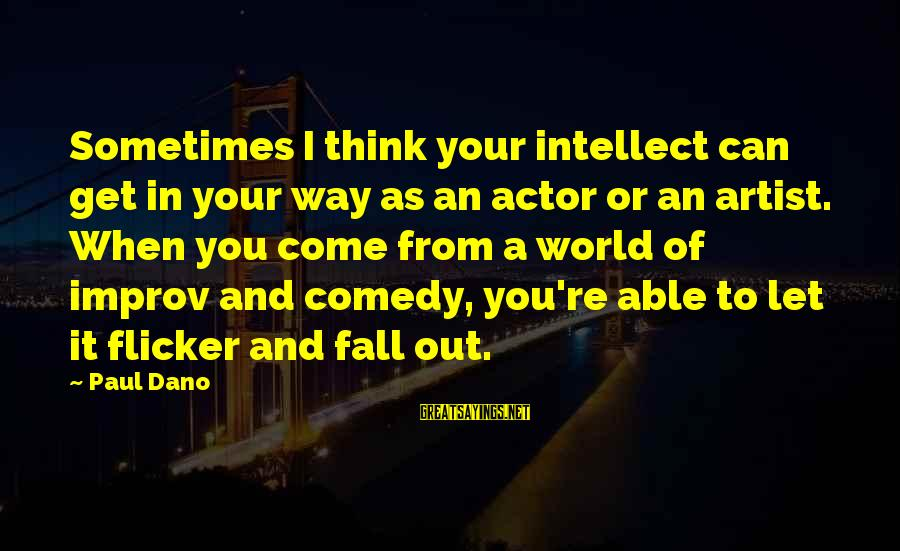 Mellower Sayings By Paul Dano: Sometimes I think your intellect can get in your way as an actor or an