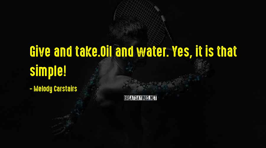 Melody Carstairs Sayings: Give and take.Oil and water. Yes, it is that simple!