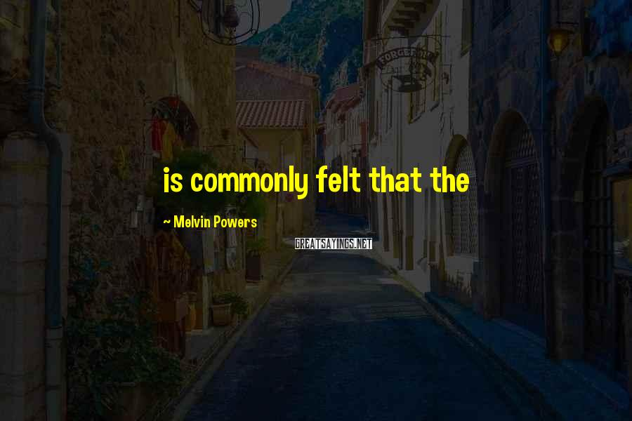Melvin Powers Sayings: is commonly felt that the