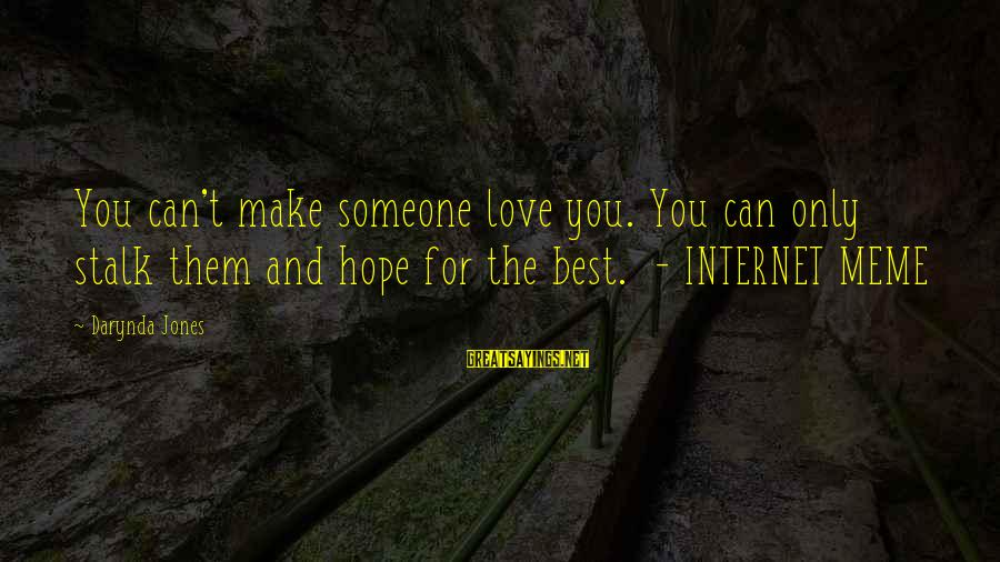 Meme Love Sayings By Darynda Jones: You can't make someone love you. You can only stalk them and hope for the