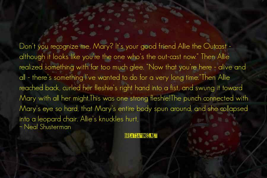 Meme Love Sayings By Neal Shusterman: Don't you recognize me, Mary? It's your good friend Allie the Outcast - although it