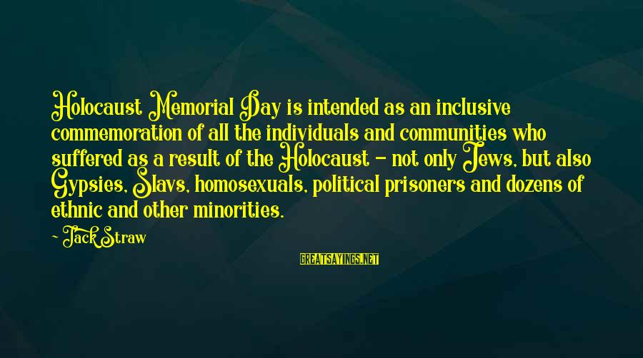 Memorial Holocaust Sayings By Jack Straw: Holocaust Memorial Day is intended as an inclusive commemoration of all the individuals and communities