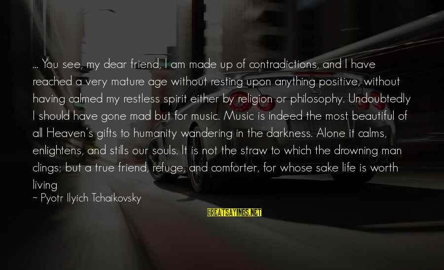 Memorial Holocaust Sayings By Pyotr Ilyich Tchaikovsky: ... You see, my dear friend, I am made up of contradictions, and I have