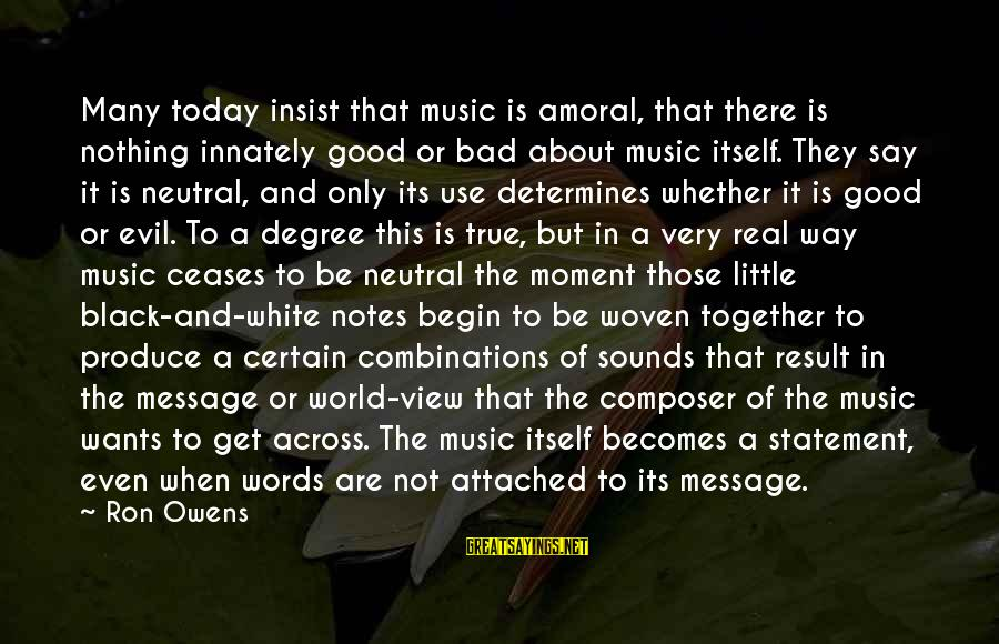 Memorial Holocaust Sayings By Ron Owens: Many today insist that music is amoral, that there is nothing innately good or bad