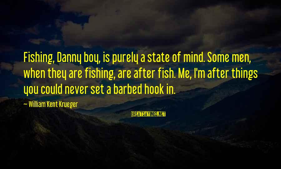 Memorial Holocaust Sayings By William Kent Krueger: Fishing, Danny boy, is purely a state of mind. Some men, when they are fishing,