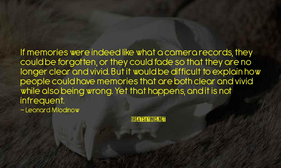 Memories Not Forgotten Sayings By Leonard Mlodinow: If memories were indeed like what a camera records, they could be forgotten, or they