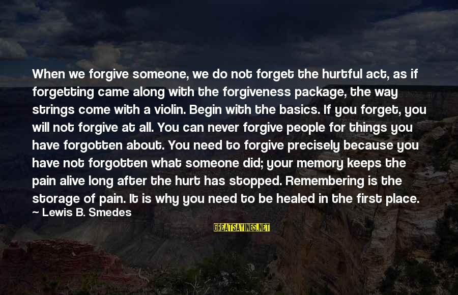Memories Not Forgotten Sayings By Lewis B. Smedes: When we forgive someone, we do not forget the hurtful act, as if forgetting came