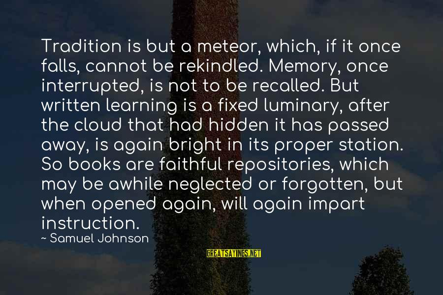 Memories Not Forgotten Sayings By Samuel Johnson: Tradition is but a meteor, which, if it once falls, cannot be rekindled. Memory, once