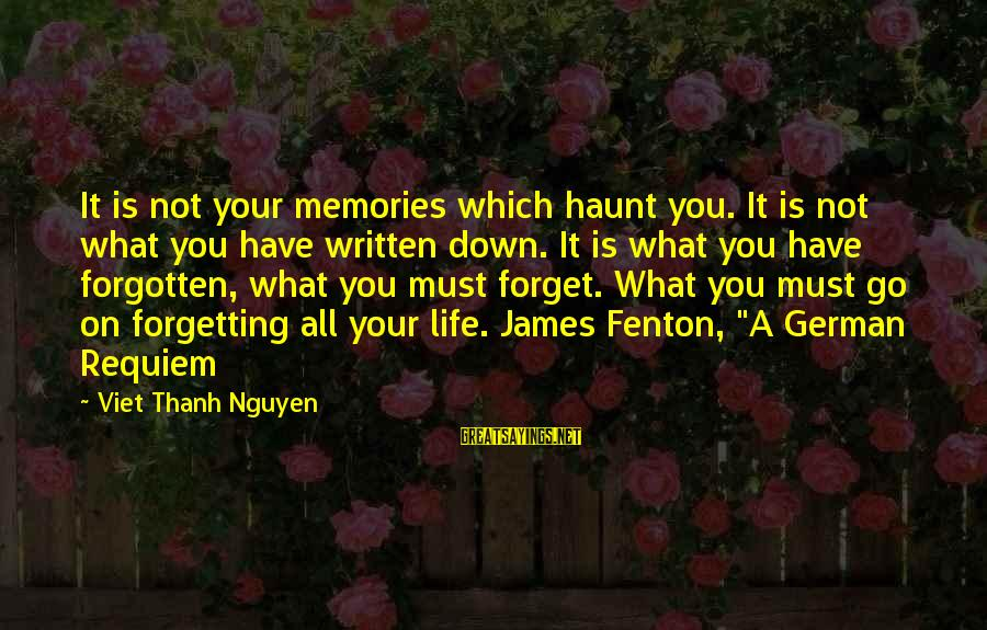 Memories Not Forgotten Sayings By Viet Thanh Nguyen: It is not your memories which haunt you. It is not what you have written