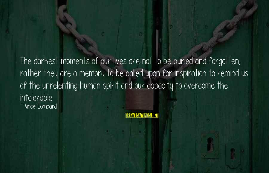 Memories Not Forgotten Sayings By Vince Lombardi: The darkest moments of our lives are not to be buried and forgotten, rather they