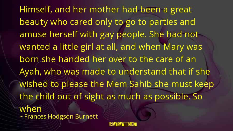Mem'ry Sayings By Frances Hodgson Burnett: Himself, and her mother had been a great beauty who cared only to go to