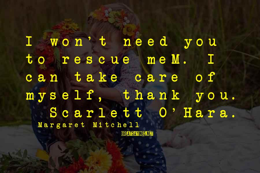 Mem'ry Sayings By Margaret Mitchell: I won't need you to rescue meM. I can take care of myself, thank you.