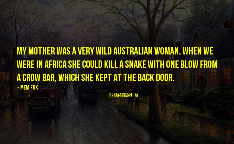 Mem'ry Sayings By Mem Fox: My Mother was a very wild Australian woman. When we were in Africa she could