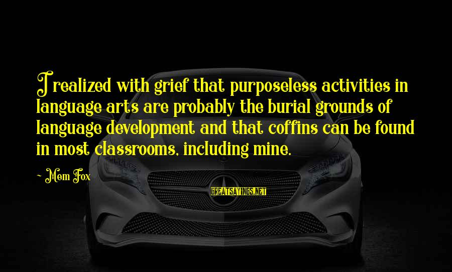 Mem'ry Sayings By Mem Fox: I realized with grief that purposeless activities in language arts are probably the burial grounds