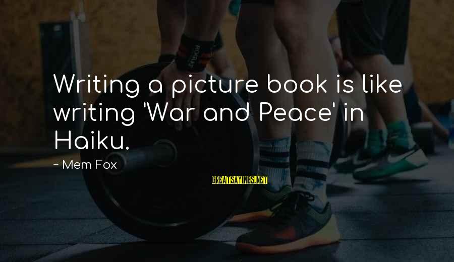 Mem'ry Sayings By Mem Fox: Writing a picture book is like writing 'War and Peace' in Haiku.