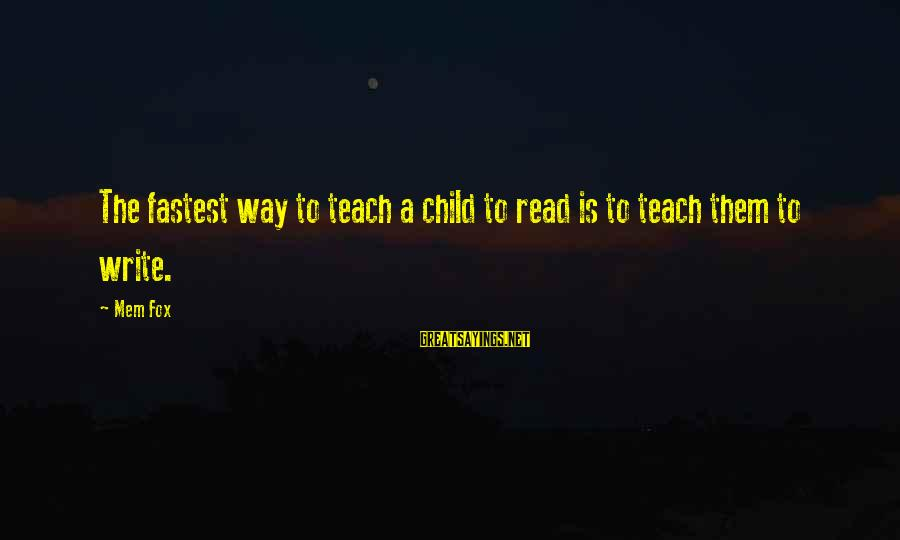 Mem'ry Sayings By Mem Fox: The fastest way to teach a child to read is to teach them to write.