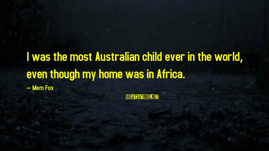 Mem'ry Sayings By Mem Fox: I was the most Australian child ever in the world, even though my home was