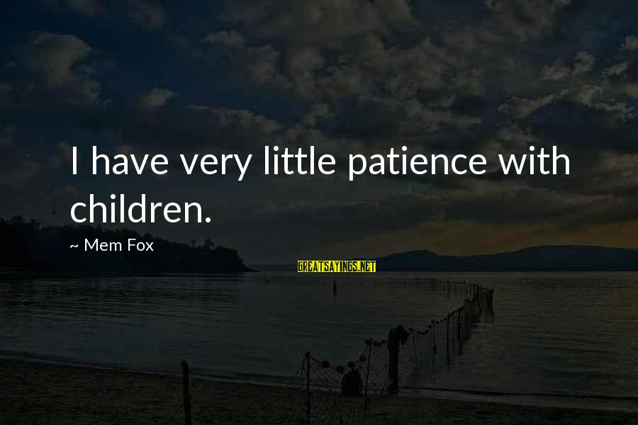Mem'ry Sayings By Mem Fox: I have very little patience with children.