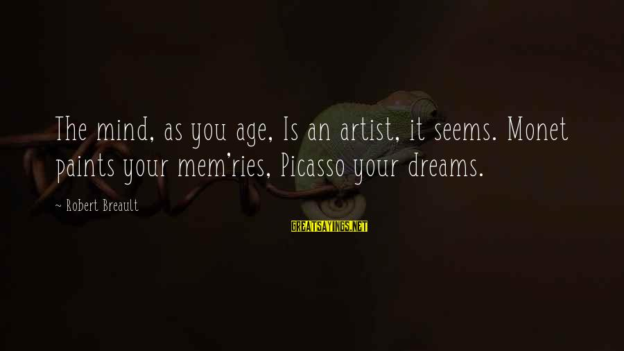 Mem'ry Sayings By Robert Breault: The mind, as you age, Is an artist, it seems. Monet paints your mem'ries, Picasso