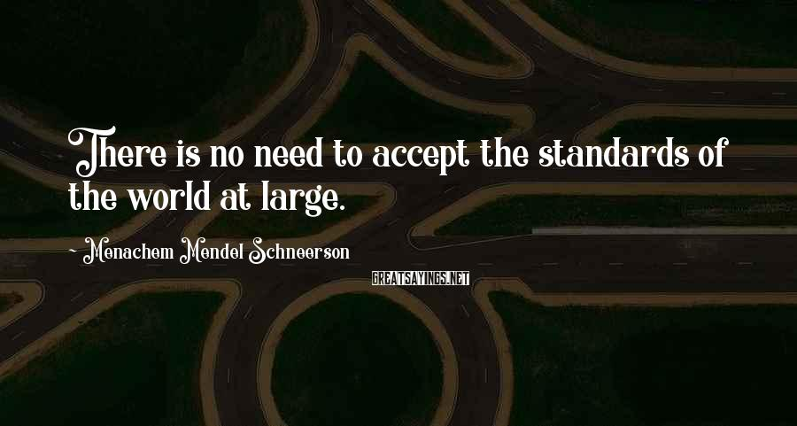 Menachem Mendel Schneerson Sayings: There is no need to accept the standards of the world at large.