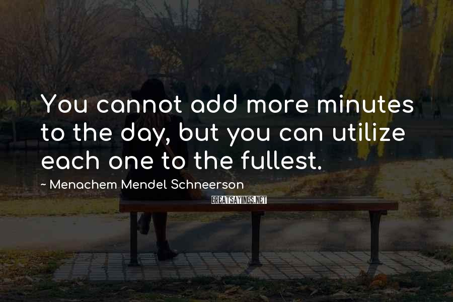 Menachem Mendel Schneerson Sayings: You cannot add more minutes to the day, but you can utilize each one to