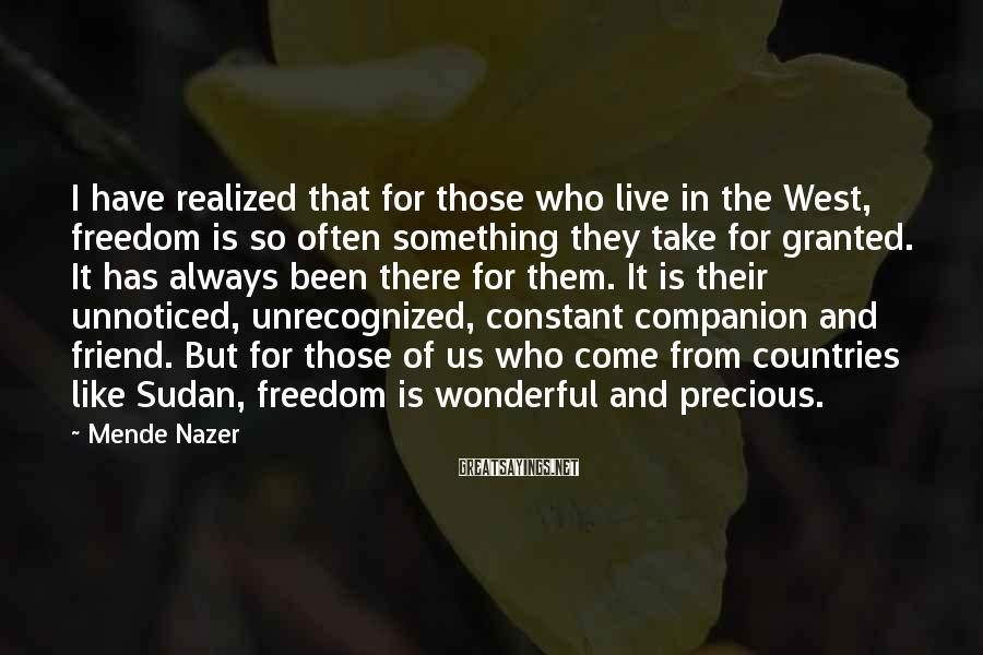 Mende Nazer Sayings: I have realized that for those who live in the West, freedom is so often