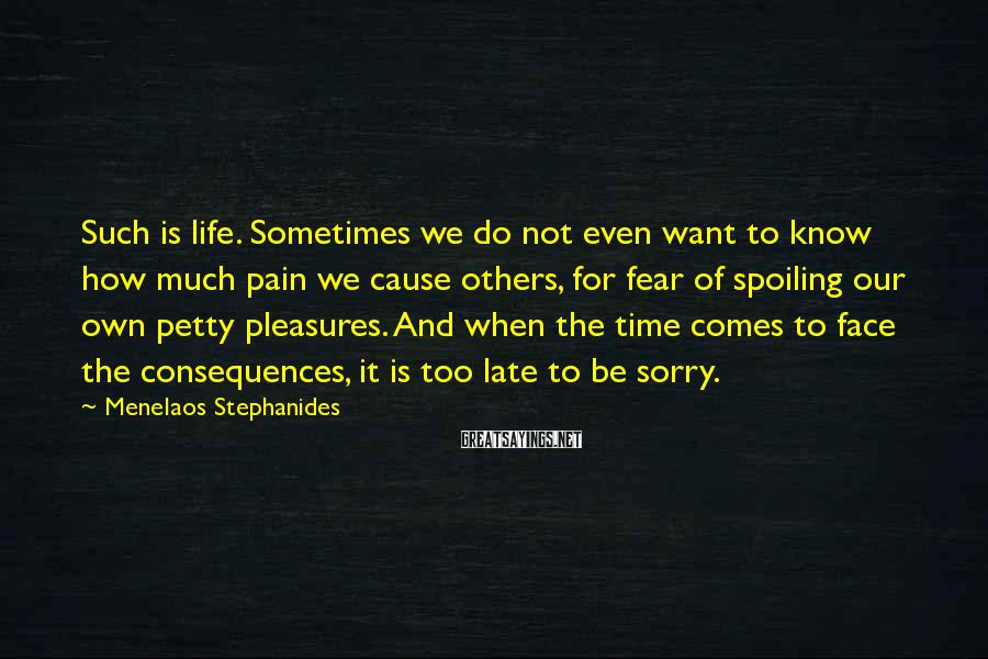 Menelaos Stephanides Sayings: Such is life. Sometimes we do not even want to know how much pain we