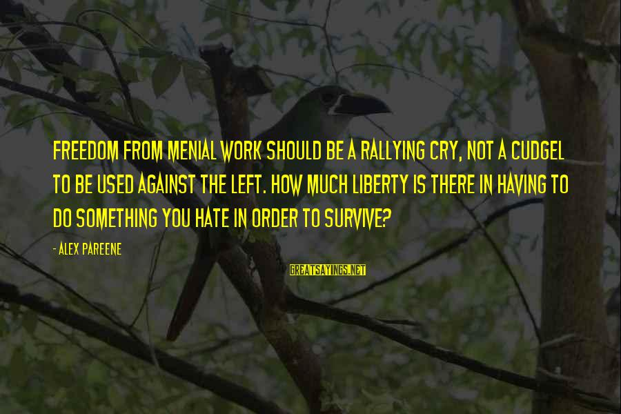 Menial Work Sayings By Alex Pareene: Freedom from menial work should be a rallying cry, not a cudgel to be used