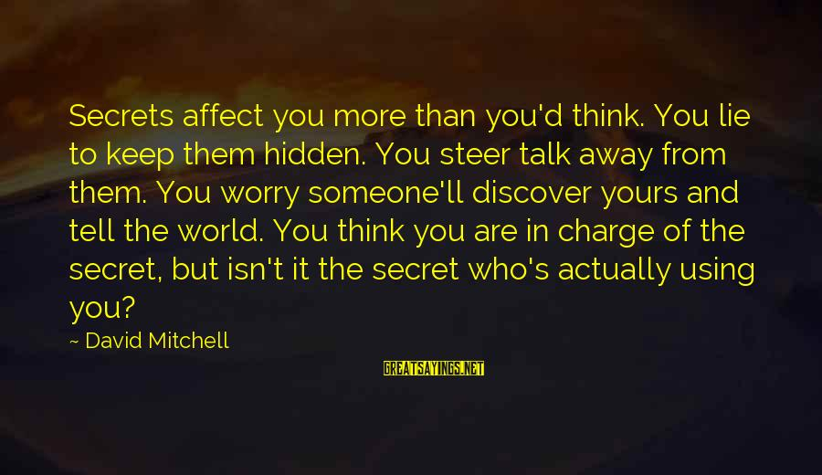 Menial Work Sayings By David Mitchell: Secrets affect you more than you'd think. You lie to keep them hidden. You steer