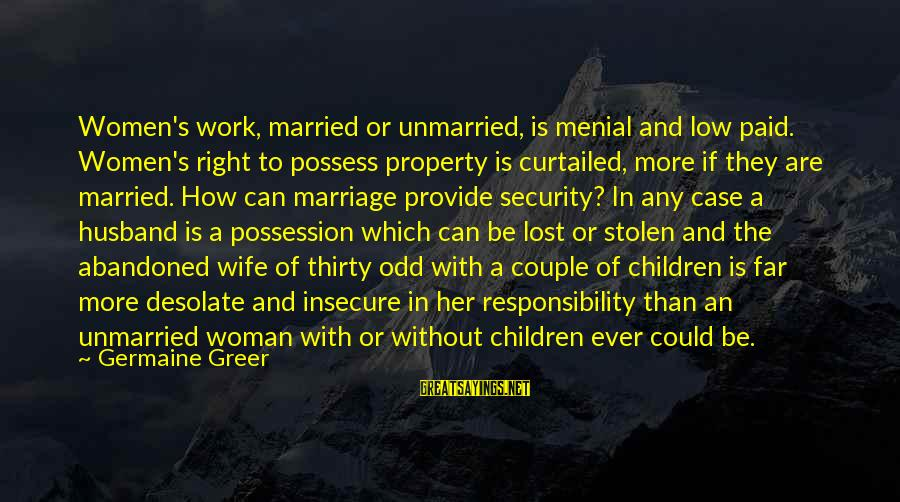 Menial Work Sayings By Germaine Greer: Women's work, married or unmarried, is menial and low paid. Women's right to possess property