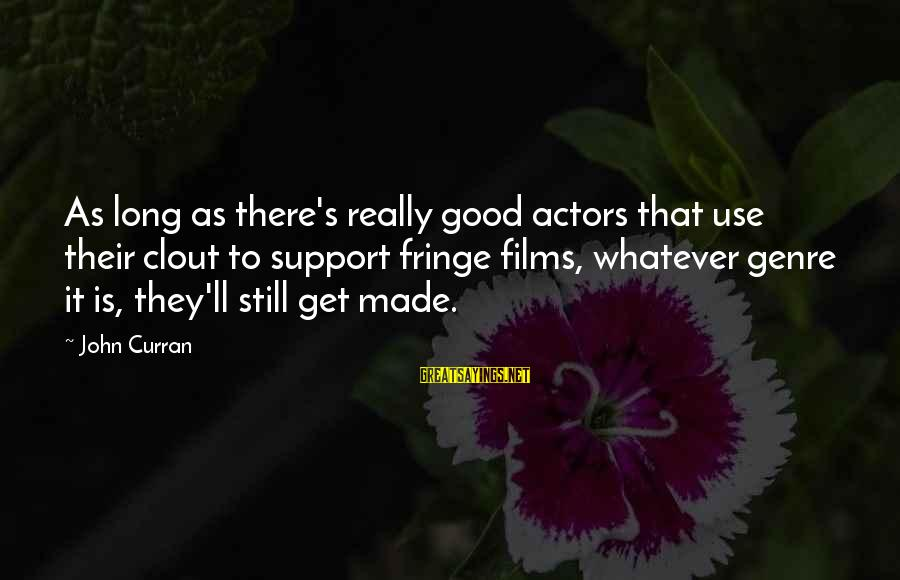 Menial Work Sayings By John Curran: As long as there's really good actors that use their clout to support fringe films,