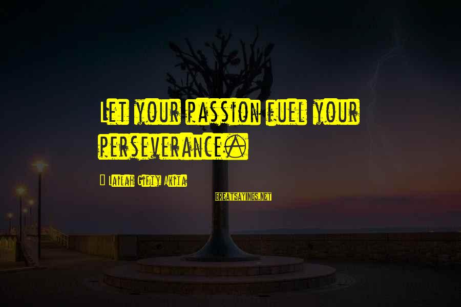 Menial Work Sayings By Lailah Gifty Akita: Let your passion fuel your perseverance.