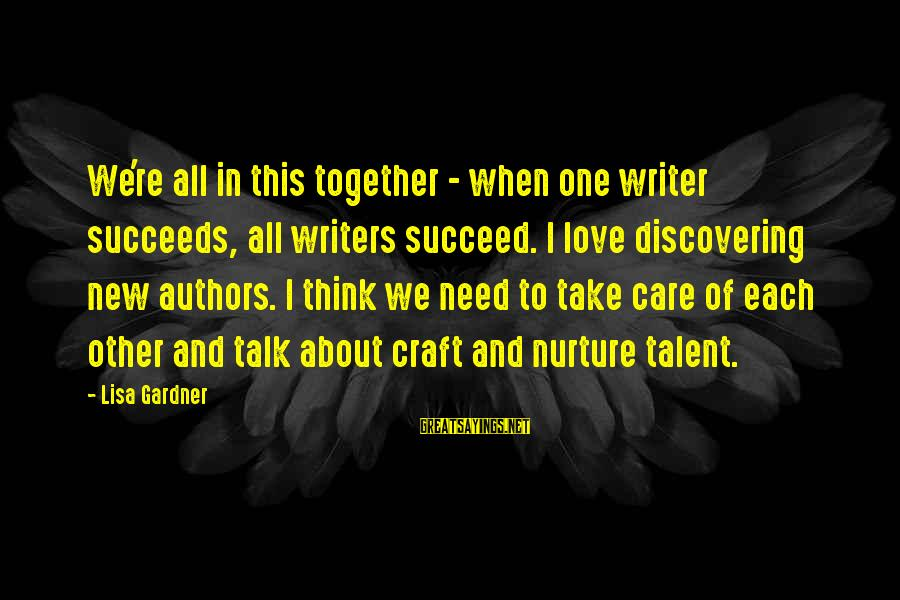 Menial Work Sayings By Lisa Gardner: We're all in this together - when one writer succeeds, all writers succeed. I love