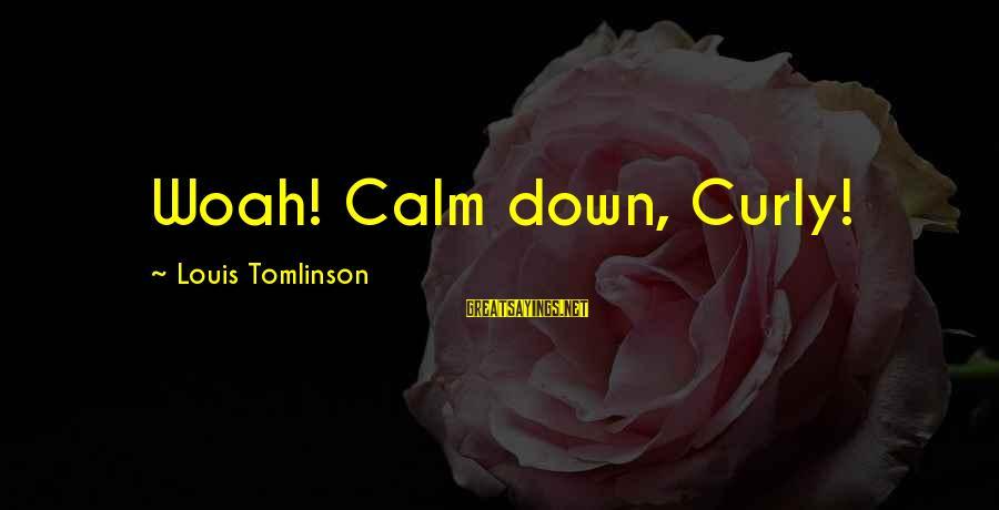 Menial Work Sayings By Louis Tomlinson: Woah! Calm down, Curly!