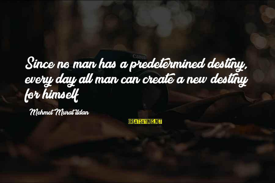 Menial Work Sayings By Mehmet Murat Ildan: Since no man has a predetermined destiny, every day all man can create a new