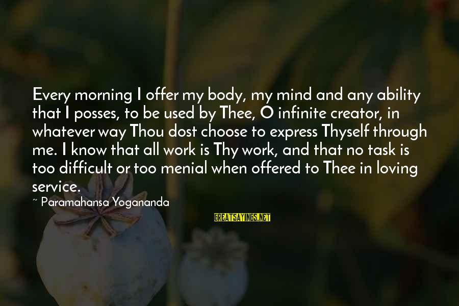 Menial Work Sayings By Paramahansa Yogananda: Every morning I offer my body, my mind and any ability that I posses, to