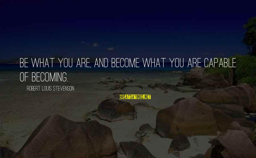Menial Work Sayings By Robert Louis Stevenson: Be what you are, and become what you are capable of becoming.