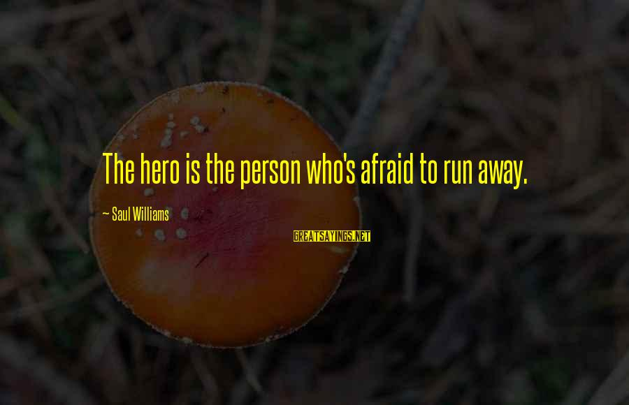 Menial Work Sayings By Saul Williams: The hero is the person who's afraid to run away.