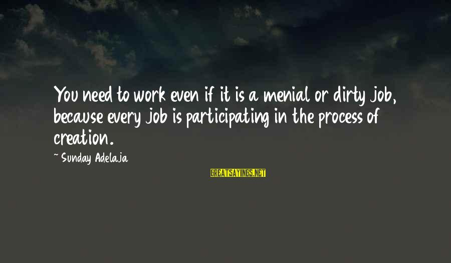Menial Work Sayings By Sunday Adelaja: You need to work even if it is a menial or dirty job, because every
