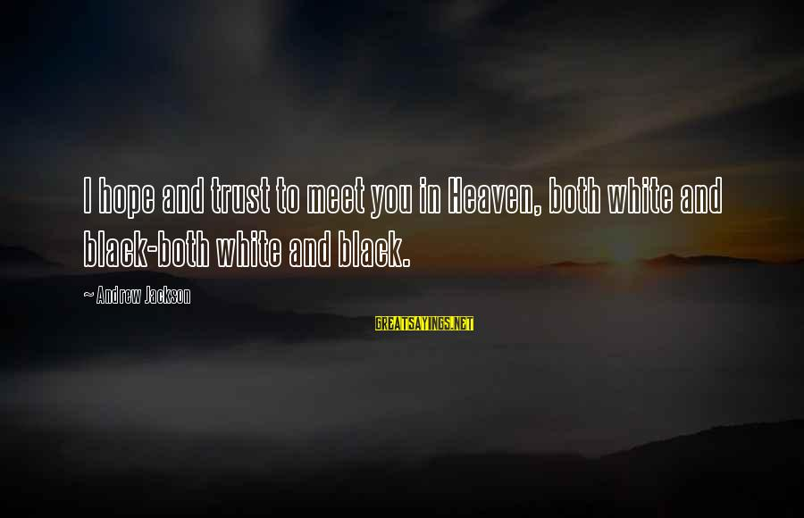 Menippus Sayings By Andrew Jackson: I hope and trust to meet you in Heaven, both white and black-both white and