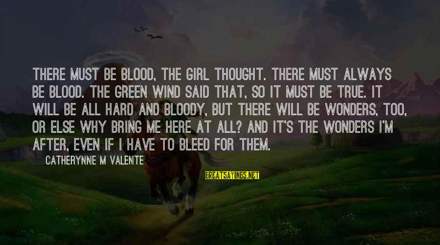 Menippus Sayings By Catherynne M Valente: There must be blood, the girl thought. There must always be blood. The Green Wind
