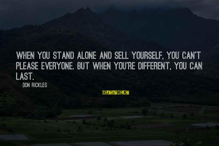 Menippus Sayings By Don Rickles: When you stand alone and sell yourself, you can't please everyone. But when you're different,