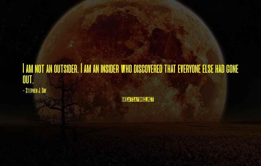 Menippus Sayings By Stephen J. Day: I am not an outsider. I am an insider who discovered that everyone else had