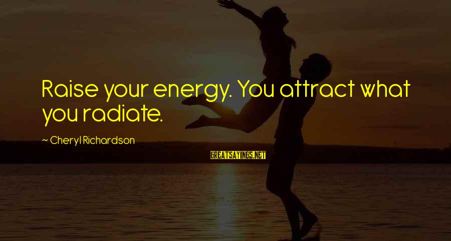 Mental Health Taboo Sayings By Cheryl Richardson: Raise your energy. You attract what you radiate.