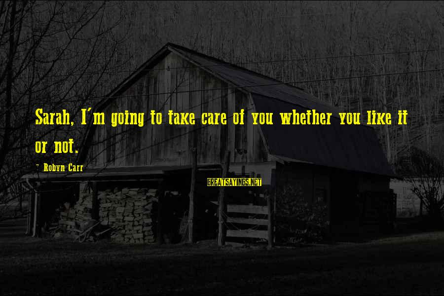 Mental Health Taboo Sayings By Robyn Carr: Sarah, I'm going to take care of you whether you like it or not.
