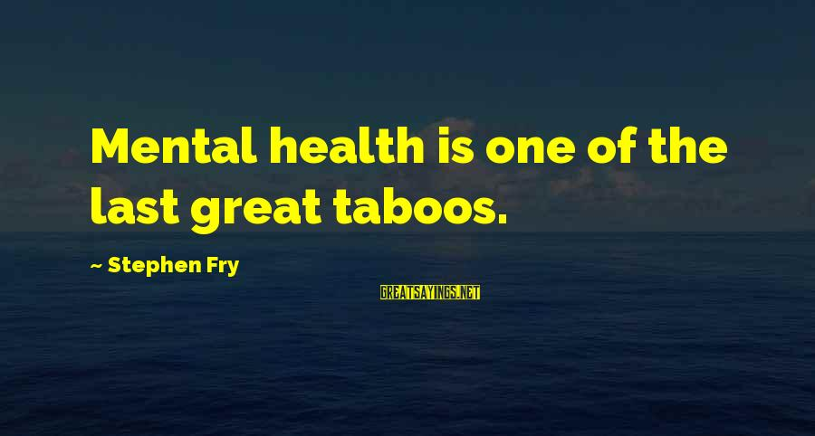 Mental Health Taboo Sayings By Stephen Fry: Mental health is one of the last great taboos.