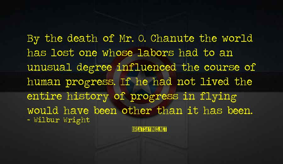 Mental Health Taboo Sayings By Wilbur Wright: By the death of Mr. O. Chanute the world has lost one whose labors had