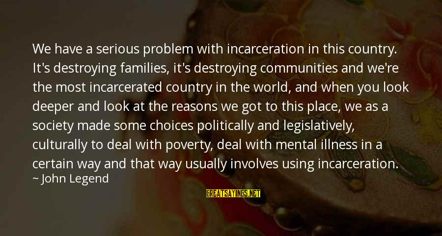 Mental Illness And Sayings By John Legend: We have a serious problem with incarceration in this country. It's destroying families, it's destroying