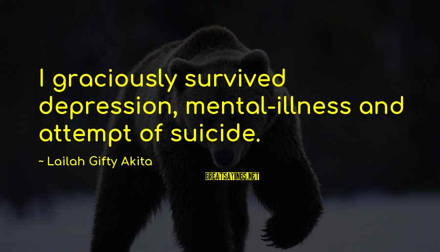 Mental Illness And Sayings By Lailah Gifty Akita: I graciously survived depression, mental-illness and attempt of suicide.