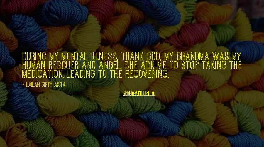 Mental Illness And Sayings By Lailah Gifty Akita: During my mental illness, thank God, my grandma was my human rescuer and angel, she